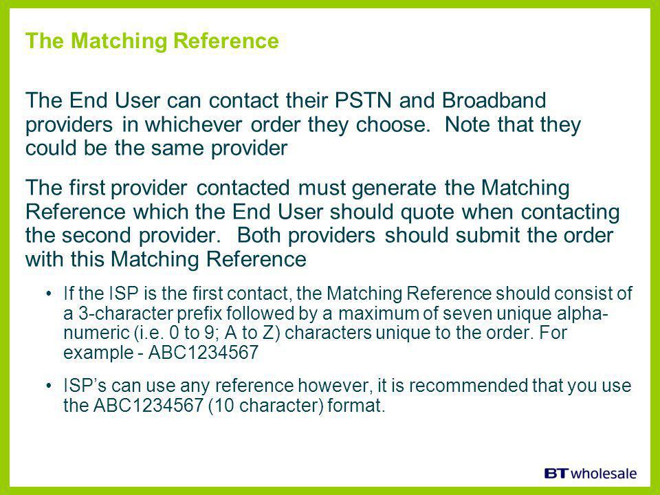 The Matching Reference The End User can contact their PSTN and Broadband providers in whichever order they choose.