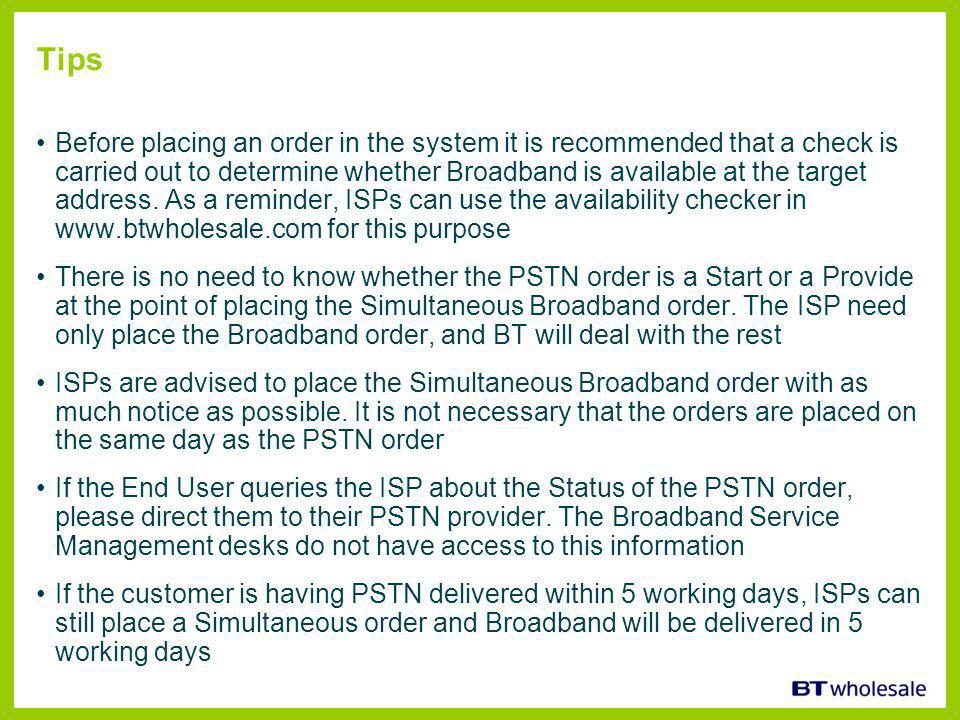 Tips Before placing an order in the system it is recommended that a check is carried out to determine whether Broadband is available at the target address.