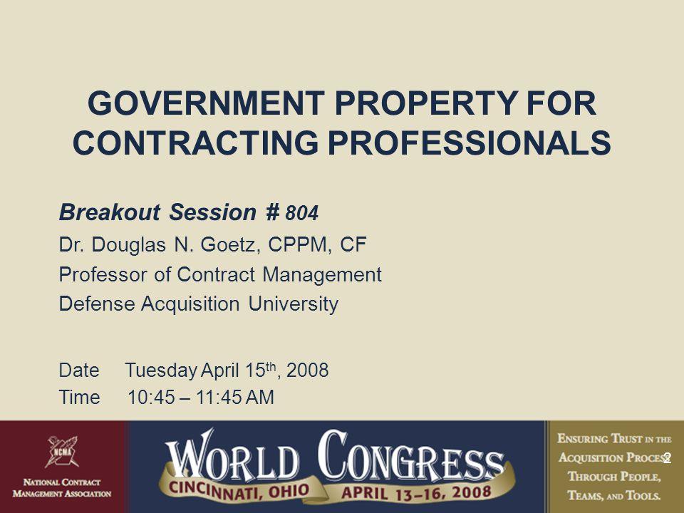 2 Breakout Session # 804 Dr. Douglas N. Goetz, CPPM, CF Professor of Contract Management Defense Acquisition University Date Tuesday April 15 th, 2008
