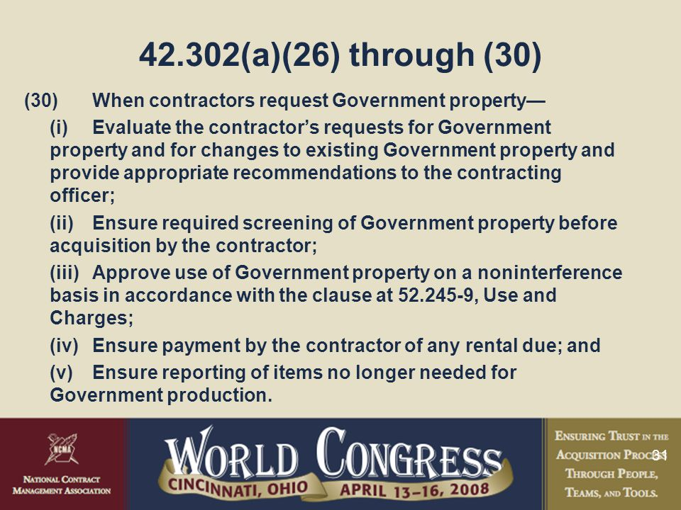 31 42.302(a)(26) through (30) (30)When contractors request Government property— (i)Evaluate the contractor's requests for Government property and for
