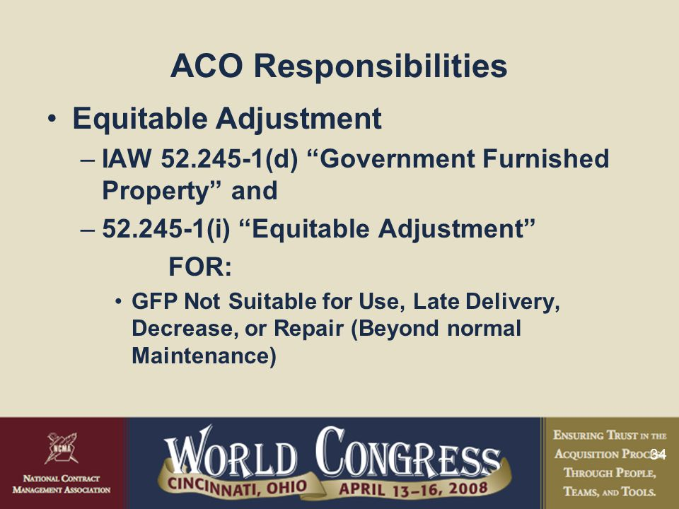 """34 ACO Responsibilities Equitable Adjustment –IAW 52.245-1(d) """"Government Furnished Property"""" and –52.245-1(i) """"Equitable Adjustment"""" FOR: GFP Not Sui"""