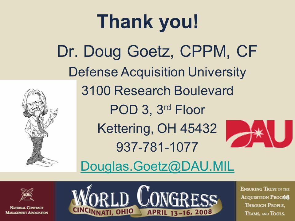 48 Thank you! Dr. Doug Goetz, CPPM, CF Defense Acquisition University 3100 Research Boulevard POD 3, 3 rd Floor Kettering, OH 45432 937-781-1077 Dougl