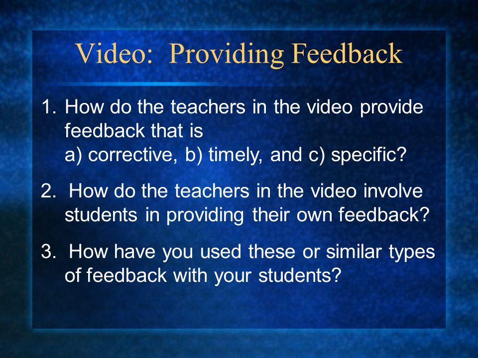 Video: Providing Feedback 1.How do the teachers in the video provide feedback that is a) corrective, b) timely, and c) specific.