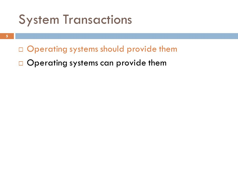 System Transactions 5  Operating systems should provide them  Operating systems can provide them