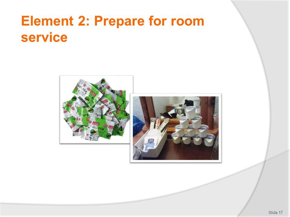 Element 2: Prepare for room service Slide 17