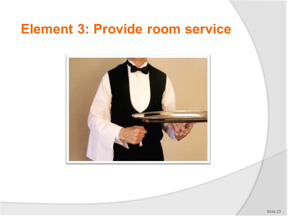 Element 3: Provide room service Slide 23