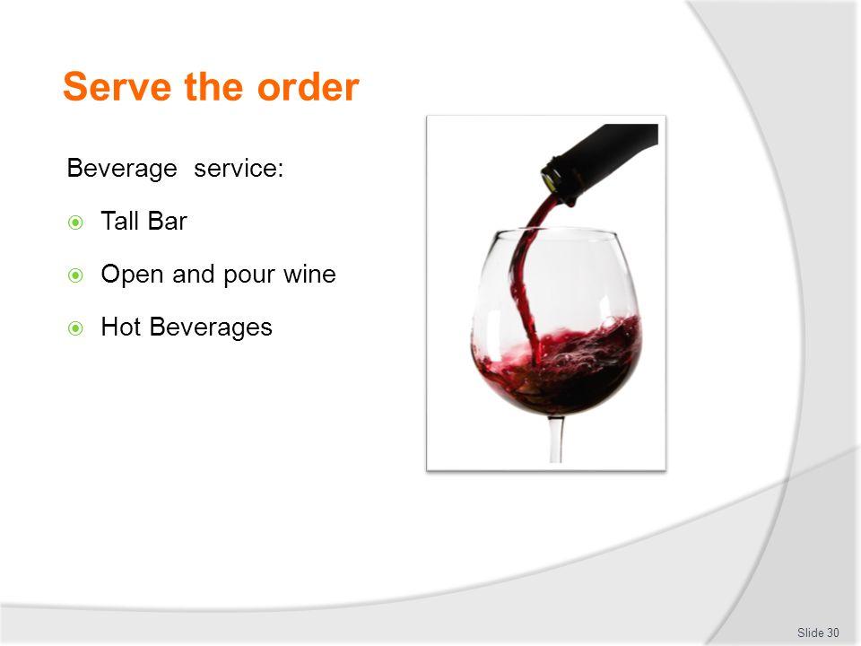 Serve the order Beverage service:  Tall Bar  Open and pour wine  Hot Beverages Slide 30