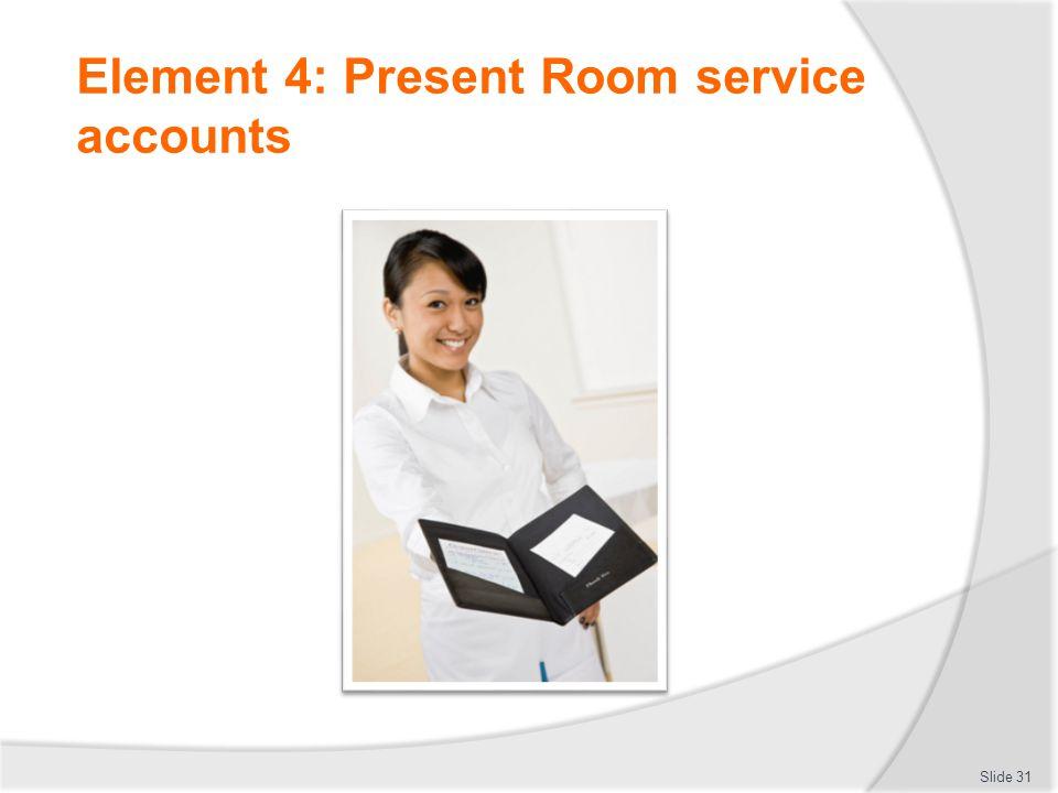 Element 4: Present Room service accounts Slide 31