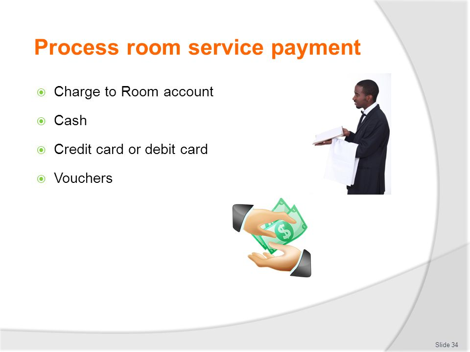 Process room service payment  Charge to Room account  Cash  Credit card or debit card  Vouchers Slide 34