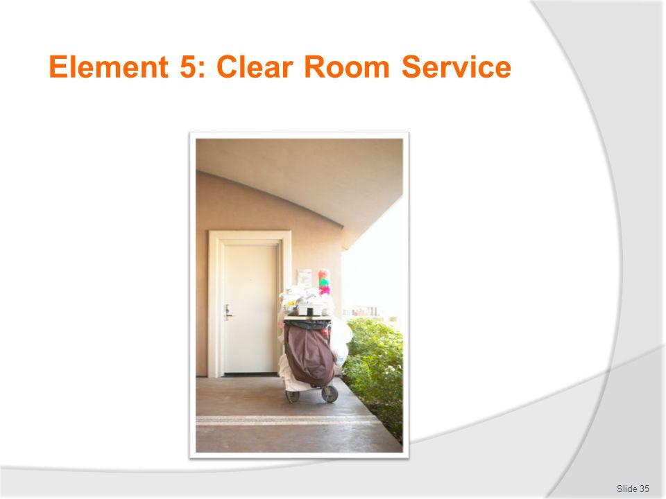 Element 5: Clear Room Service Slide 35