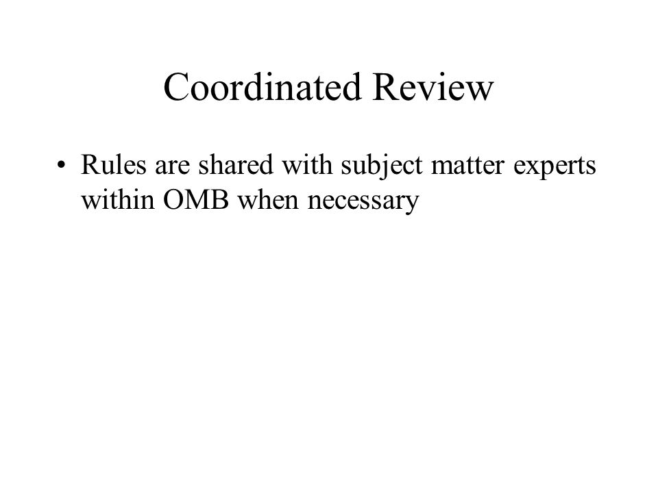 Coordinated Review Rules are shared with subject matter experts within OMB when necessary