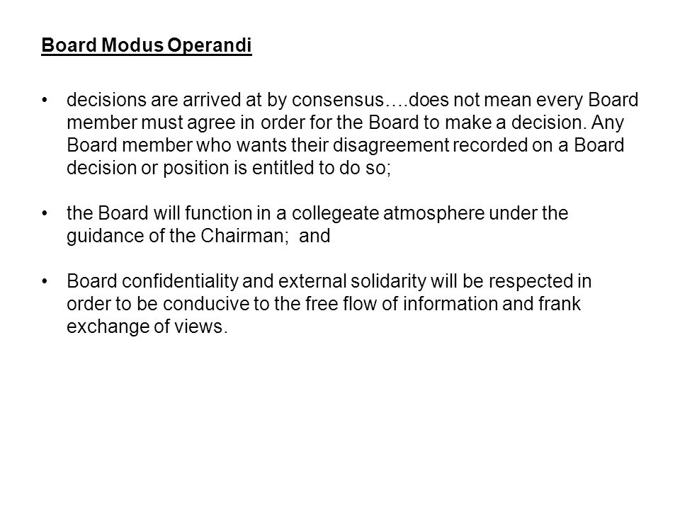 Board Modus Operandi decisions are arrived at by consensus….does not mean every Board member must agree in order for the Board to make a decision.
