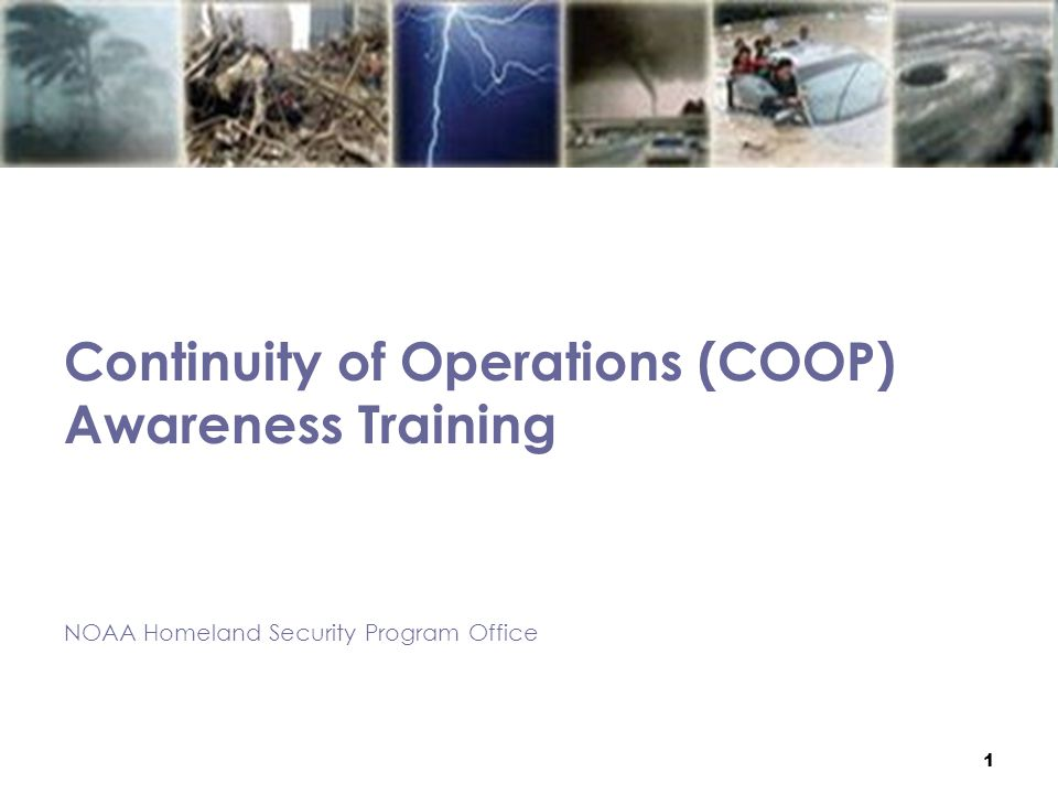 1 Continuity of Operations (COOP) Awareness Training NOAA Homeland Security Program Office