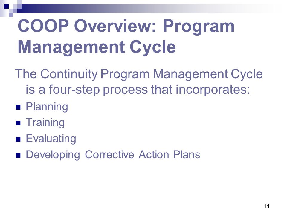 11 COOP Overview: Program Management Cycle The Continuity Program Management Cycle is a four-step process that incorporates: Planning Training Evaluat