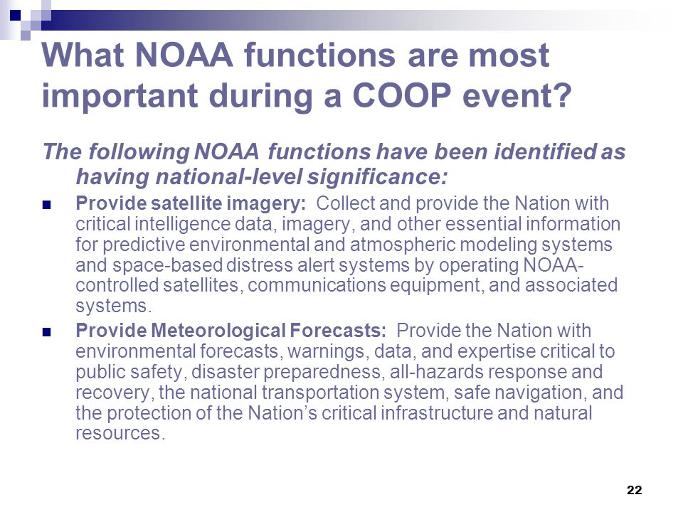 22 What NOAA functions are most important during a COOP event? The following NOAA functions have been identified as having national-level significance