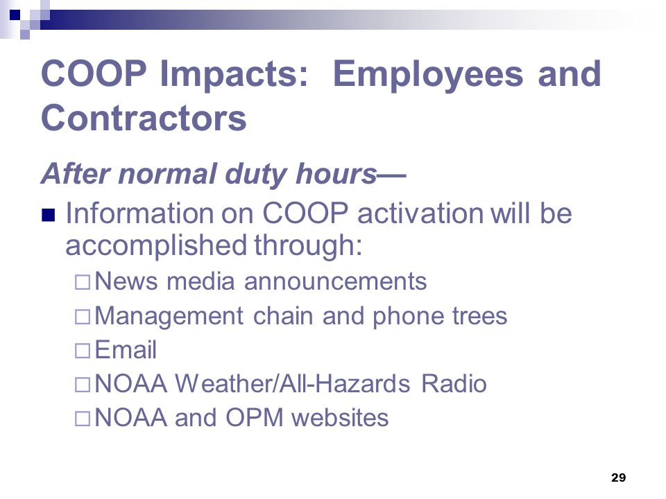 29 COOP Impacts: Employees and Contractors After normal duty hours— Information on COOP activation will be accomplished through:  News media announce