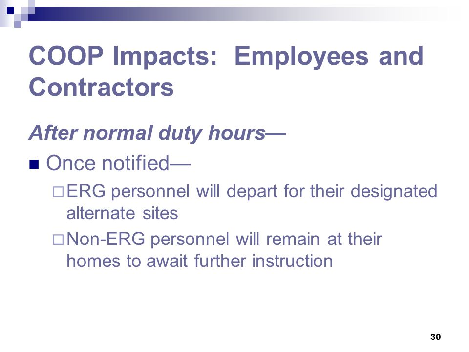 30 COOP Impacts: Employees and Contractors After normal duty hours— Once notified—  ERG personnel will depart for their designated alternate sites 