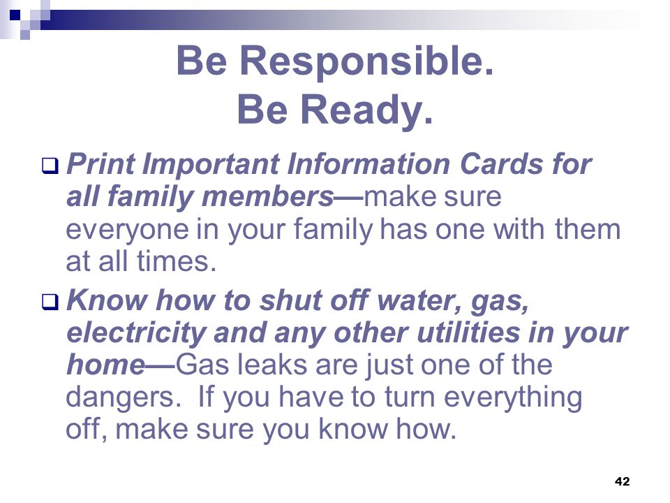 42 Be Responsible. Be Ready.  Print Important Information Cards for all family members—make sure everyone in your family has one with them at all tim