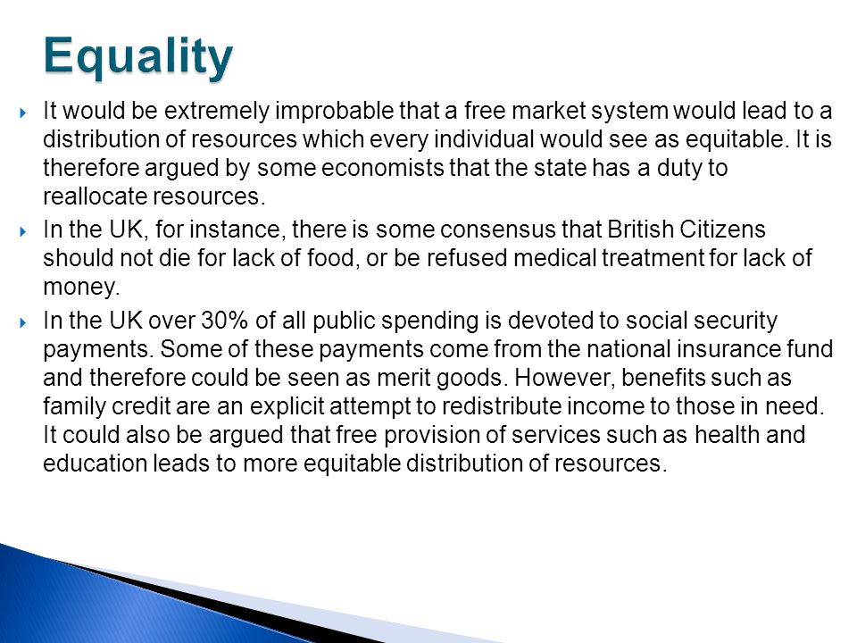  It would be extremely improbable that a free market system would lead to a distribution of resources which every individual would see as equitable.
