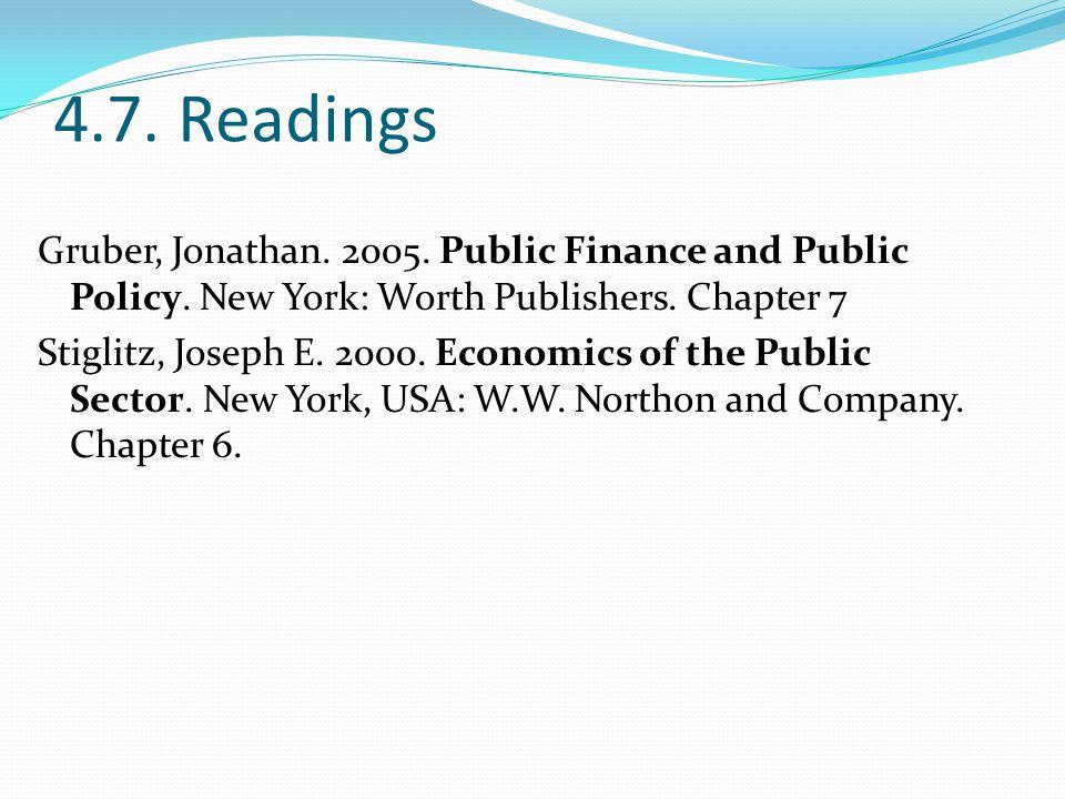 4.7. Readings Gruber, Jonathan. 2005. Public Finance and Public Policy. New York: Worth Publishers. Chapter 7 Stiglitz, Joseph E. 2000. Economics of t