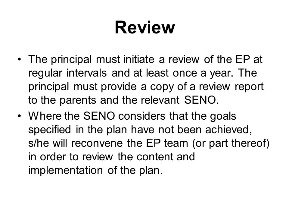 Review The principal must initiate a review of the EP at regular intervals and at least once a year.