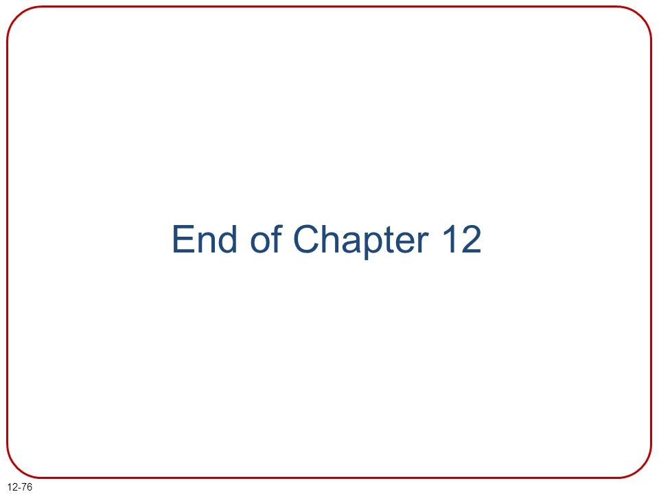 12-76 End of Chapter 12