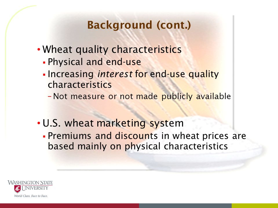 Background (cont.) Wheat quality characteristics  Physical and end-use  Increasing interest for end-use quality characteristics –Not measure or not made publicly available U.S.