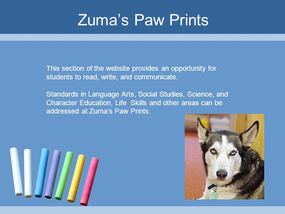 Zuma's Paw Prints This section of the website provides an opportunity for students to read, write, and communicate.