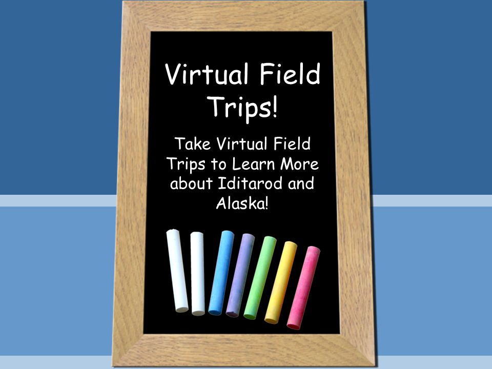 Virtual Field Trips! Take Virtual Field Trips to Learn More about Iditarod and Alaska!