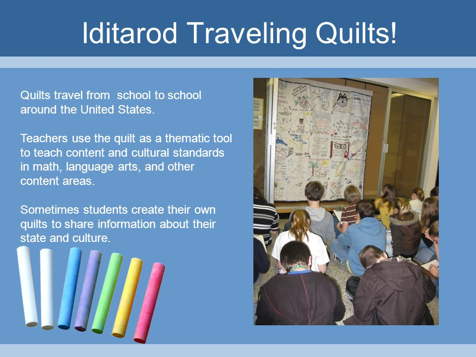 Iditarod Traveling Quilts. Quilts travel from school to school around the United States.