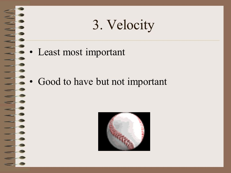 2. Movement Second most important Late movement on pitches makes hitters miss