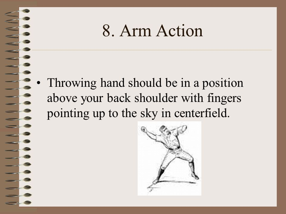 7. Hand Separation – Ball out of the Glove Movement of the ball out of the glove should be first movement. Nothing goes forward until the hands break.