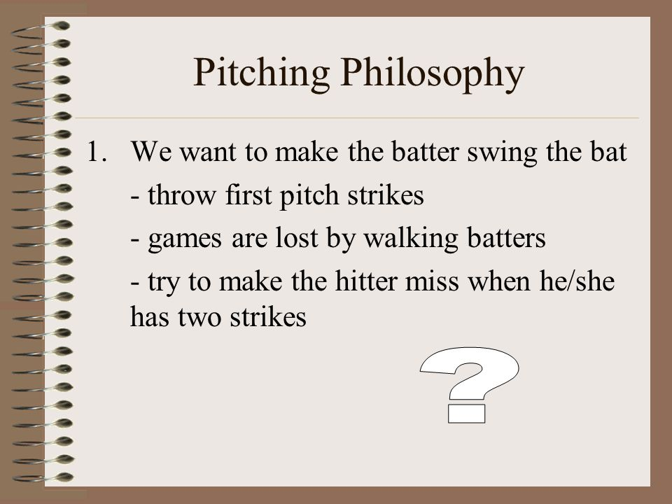 Qualities of a Good Pitcher Ability to pitch with control Ability to pitch with confidence and poise Ability to throw hard (not as important)