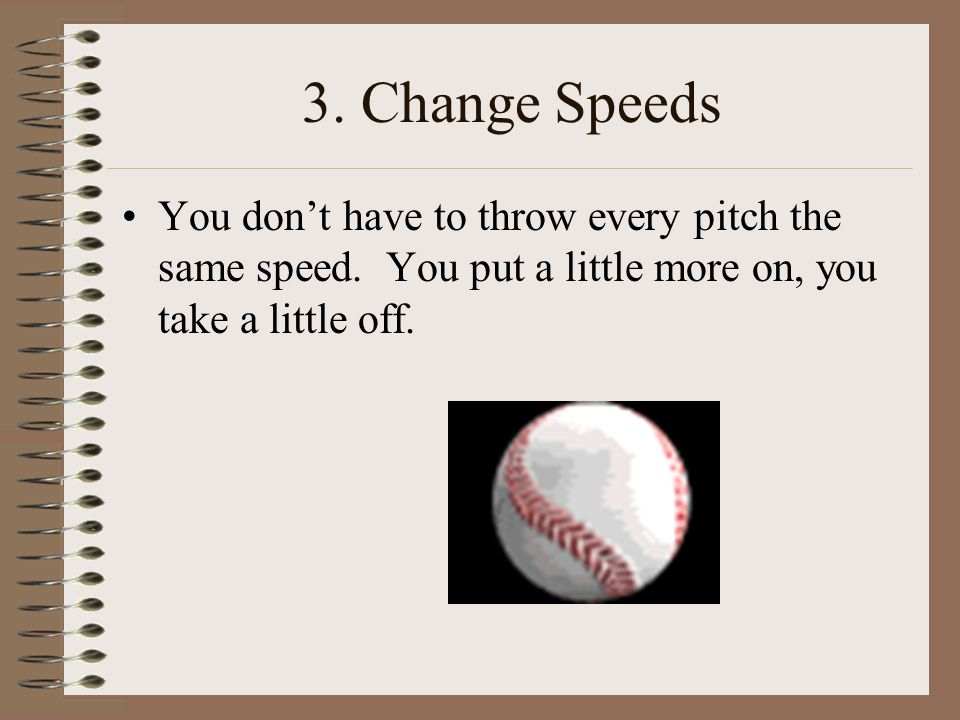 2. Location To be a successful pitcher you have to be able to locate the ball inside/outside, up and down.