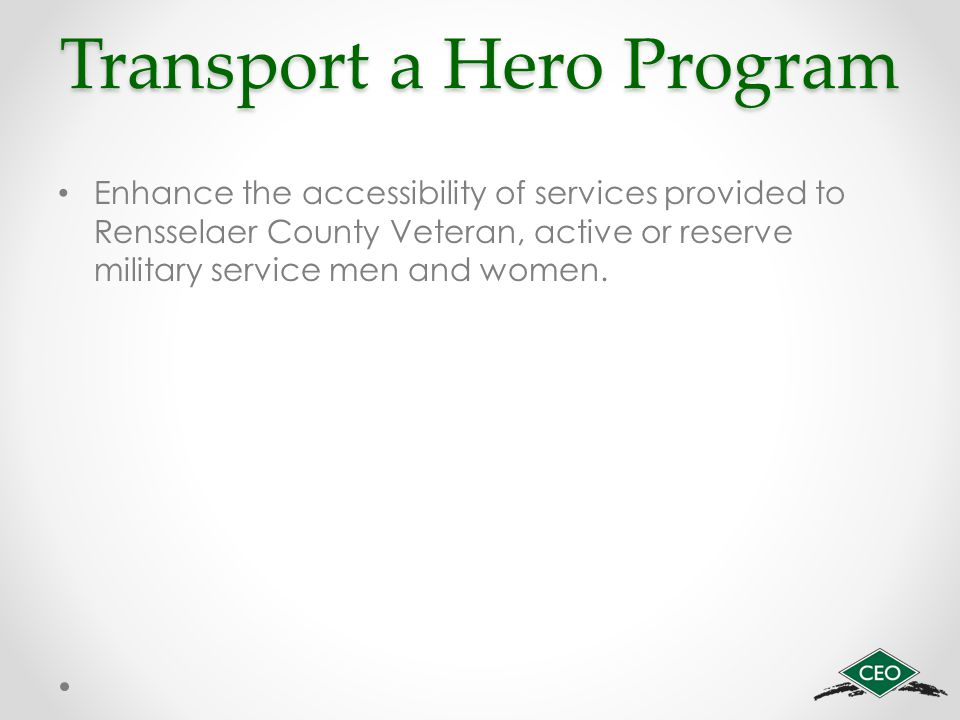 Transport a Hero Program Enhance the accessibility of services provided to Rensselaer County Veteran, active or reserve military service men and women.
