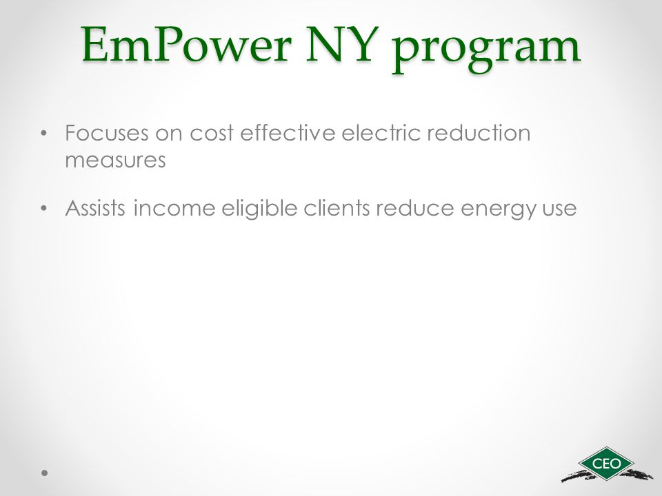 EmPower NY program Focuses on cost effective electric reduction measures Assists income eligible clients reduce energy use