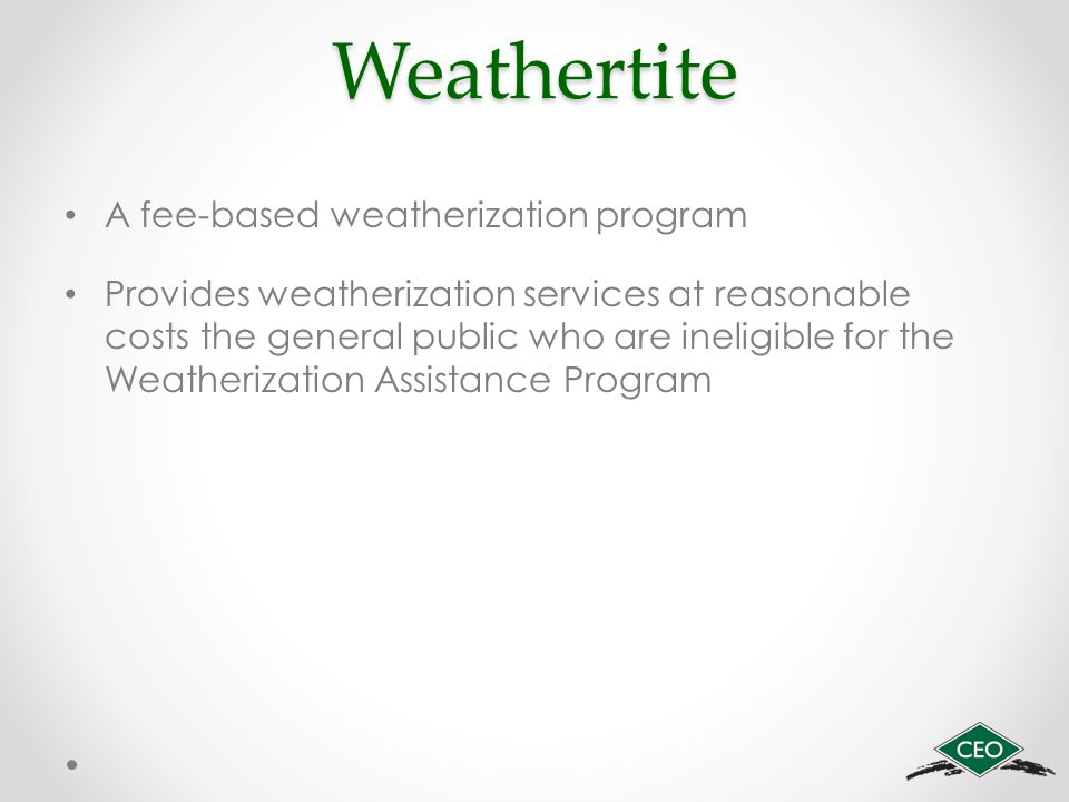 Weathertite A fee-based weatherization program Provides weatherization services at reasonable costs the general public who are ineligible for the Weatherization Assistance Program