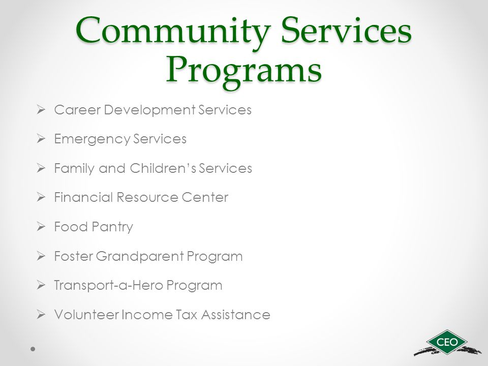Community Services Programs  Career Development Services  Emergency Services  Family and Children's Services  Financial Resource Center  Food Pantry  Foster Grandparent Program  Transport-a-Hero Program  Volunteer Income Tax Assistance