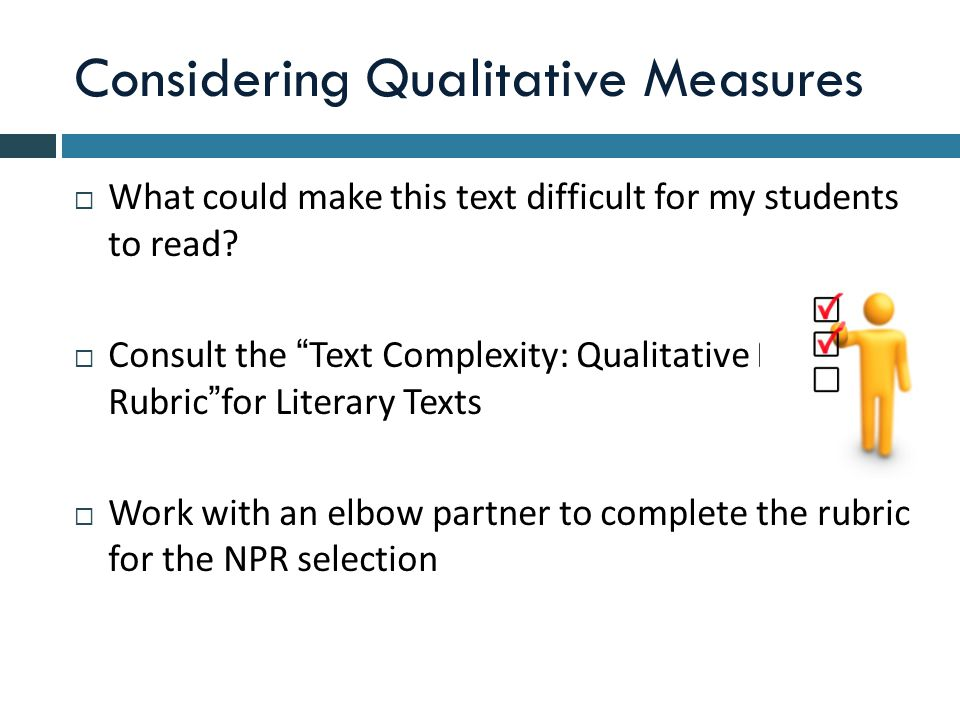 Considering Qualitative Measures  What could make this text difficult for my students to read.