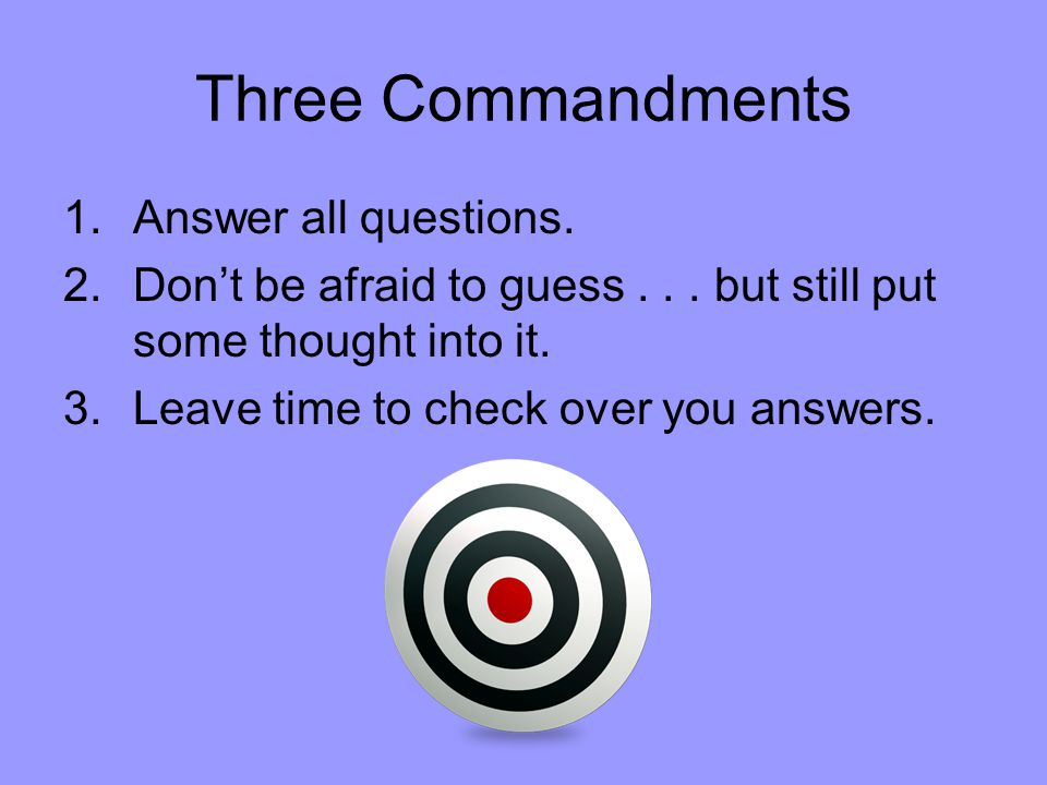 Three Commandments 1.Answer all questions. 2.Don't be afraid to guess...