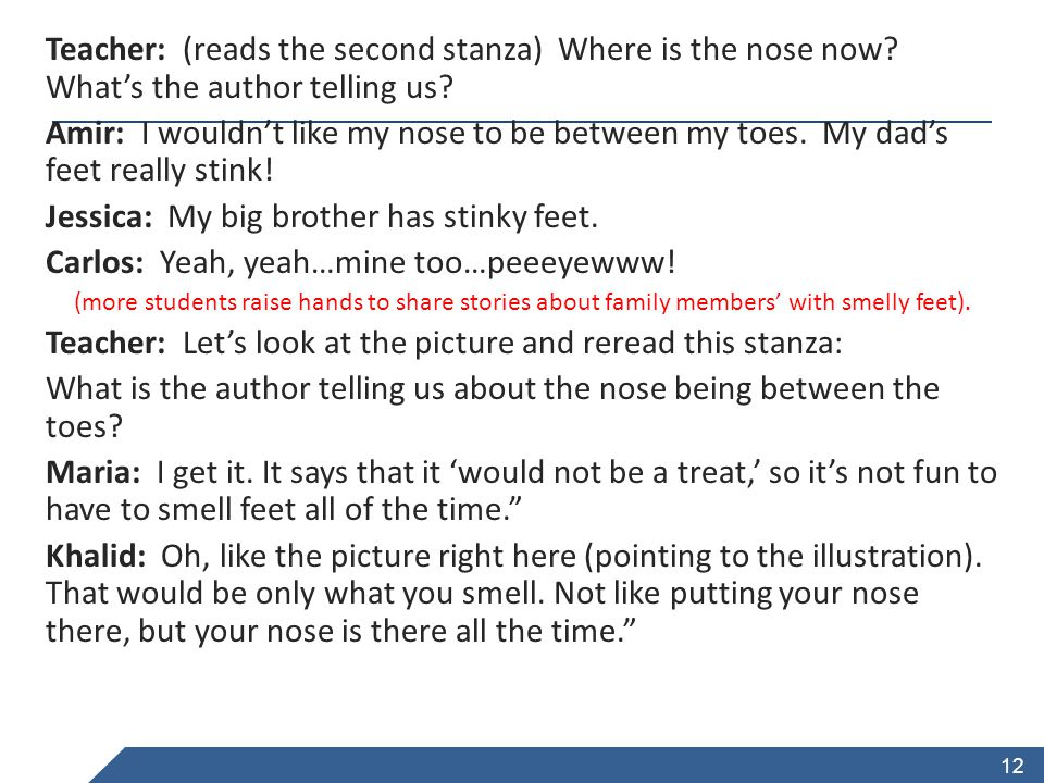 www.achievethecore.org Teacher: (reads the second stanza) Where is the nose now? What's the author telling us? Amir: I wouldn't like my nose to be bet