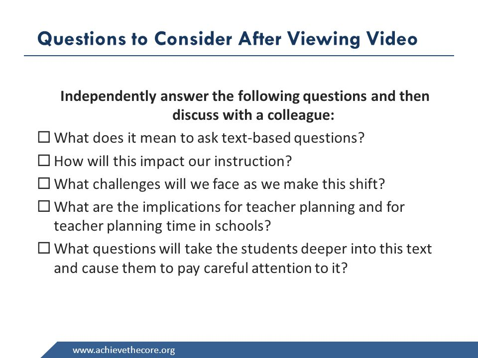 www.achievethecore.org Questions to Consider After Viewing Video Independently answer the following questions and then discuss with a colleague:  Wha