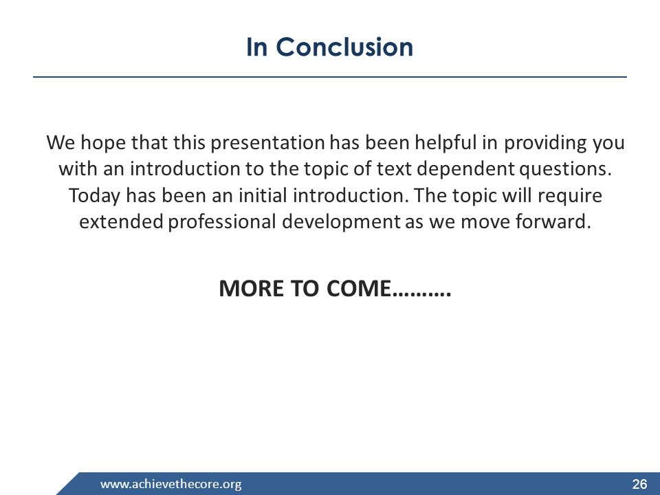 www.achievethecore.org In Conclusion We hope that this presentation has been helpful in providing you with an introduction to the topic of text depend