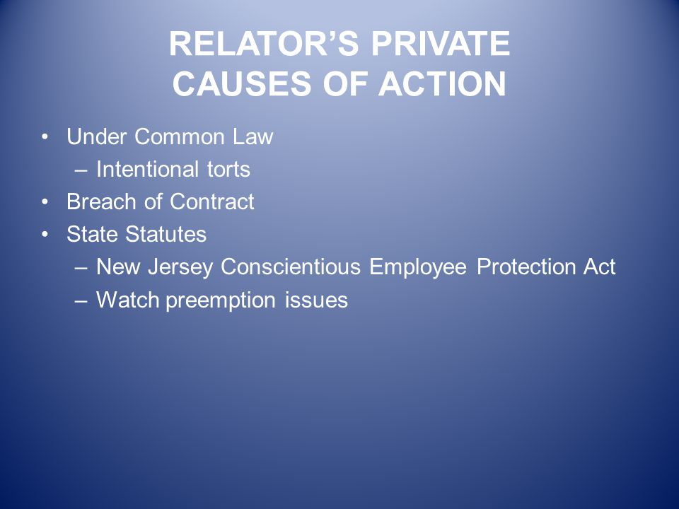 RELATOR'S PRIVATE CAUSES OF ACTION Under Common Law –Intentional torts Breach of Contract State Statutes –New Jersey Conscientious Employee Protection