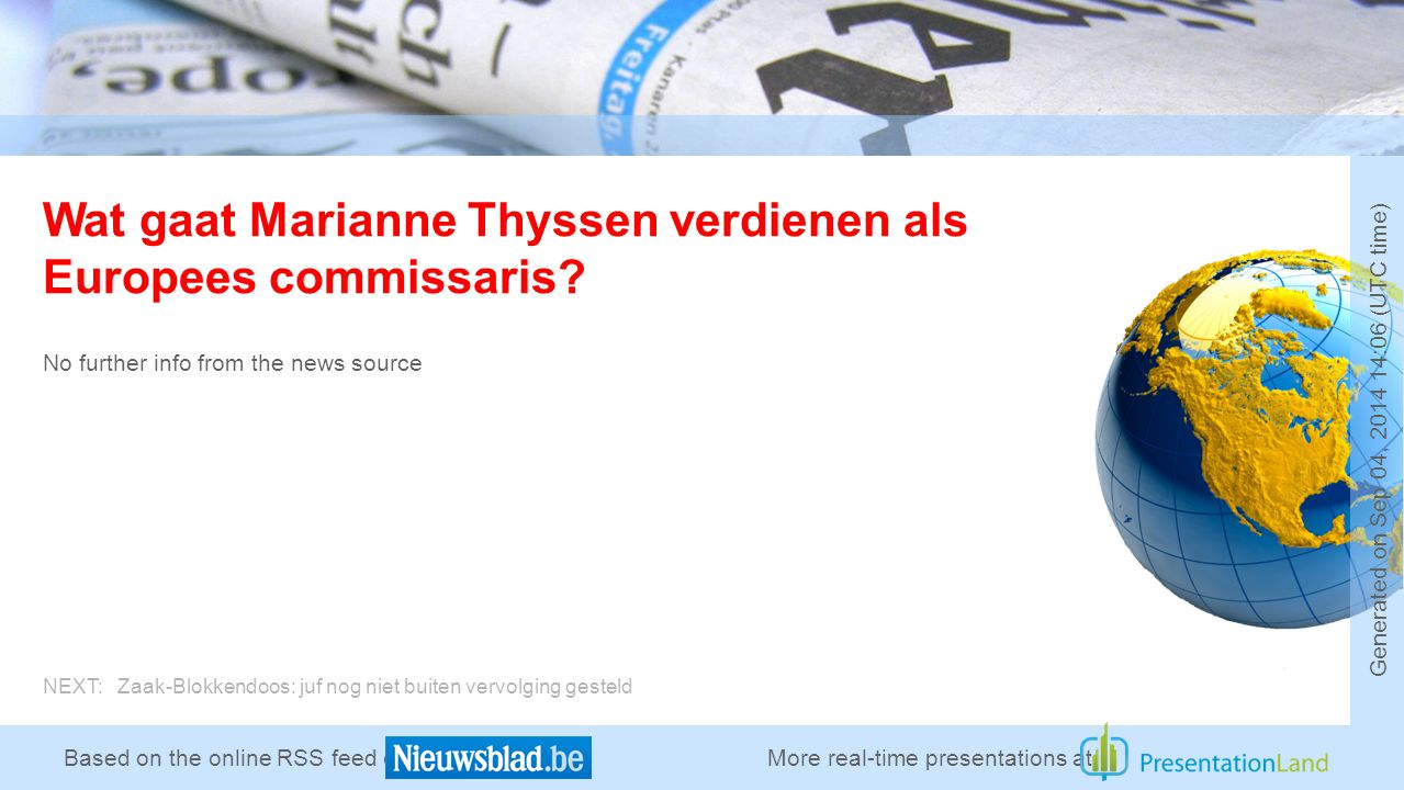 Based on the online RSS feed of Wat gaat Marianne Thyssen verdienen als Europees commissaris? No further info from the news source More real-time pres
