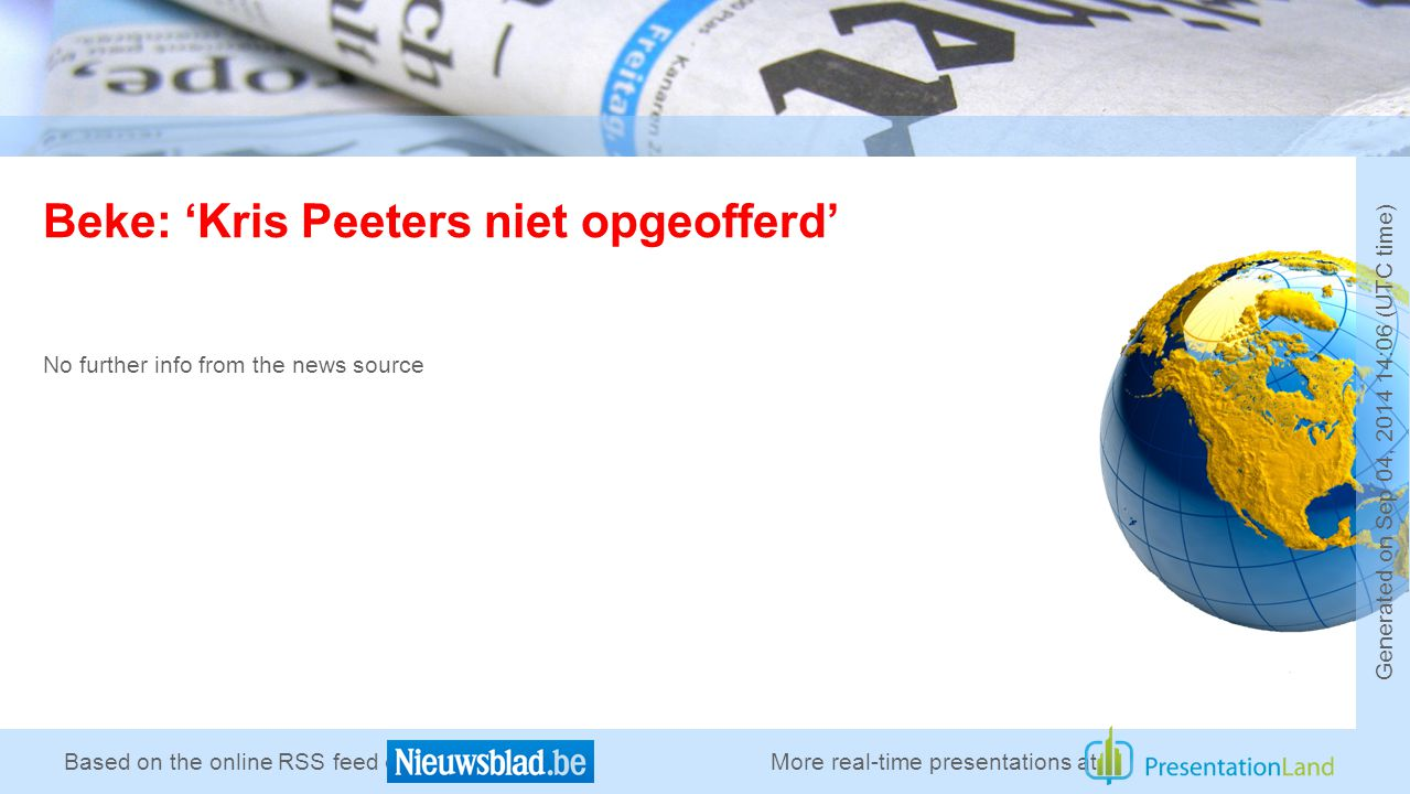 Based on the online RSS feed of Beke: 'Kris Peeters niet opgeofferd' No further info from the news source More real-time presentations at Generated on Sep 04, :06 (UTC time)