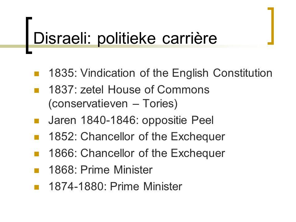 Disraeli: politieke carrière 1835: Vindication of the English Constitution 1837: zetel House of Commons (conservatieven – Tories) Jaren 1840-1846: opp