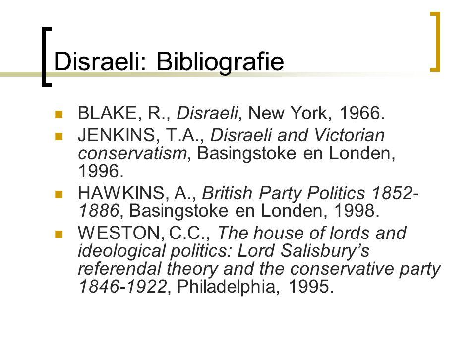 Disraeli: Bibliografie BLAKE, R., Disraeli, New York, 1966. JENKINS, T.A., Disraeli and Victorian conservatism, Basingstoke en Londen, 1996. HAWKINS,