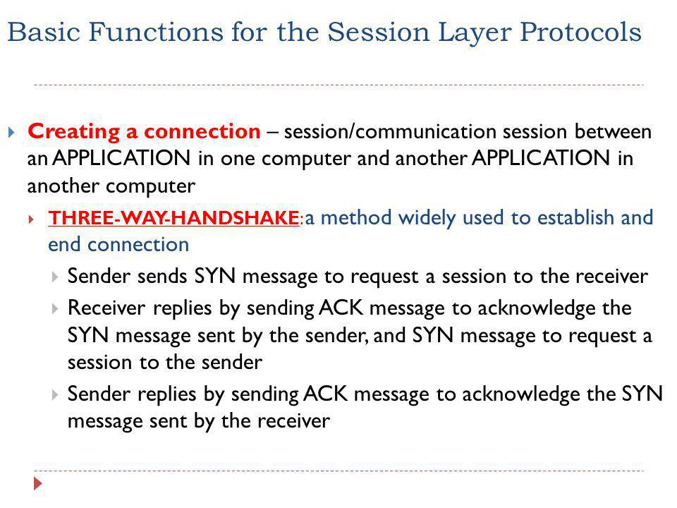 Basic Functions for the Session Layer Protocols  Creating a connection – session/communication session between an APPLICATION in one computer and ano
