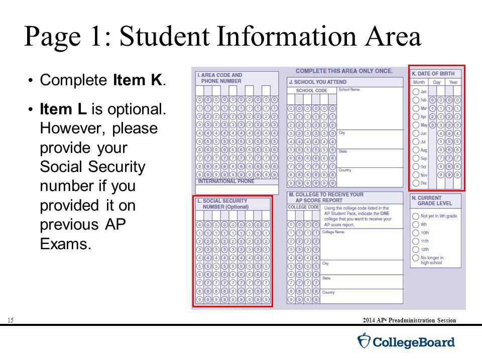 AP ® Preadministration Session Page 1: Student Information Area Complete Item K.